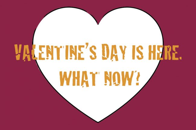 Valentine's Day is here. What now?